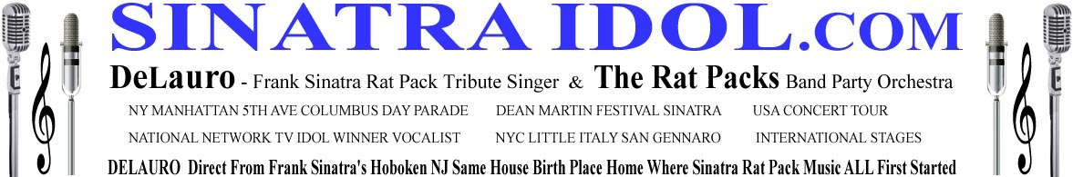 Little Italy NY NYC Music Band Entertainment - Italian singer DeLauro rat pack bandfrank sinatra singer  tribute salutesRat Pack Band singer of frank sinatra tribute  Frank Sinatra Event impersonator The Rat Packs singer Rat Pack Tribute swing Band party orchestra sinatraidol.com